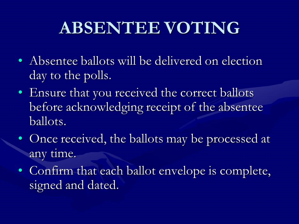 ABSENTEE VOTING Absentee ballots will be delivered on election day to the polls.Absentee ballots will be delivered on election day to the polls.