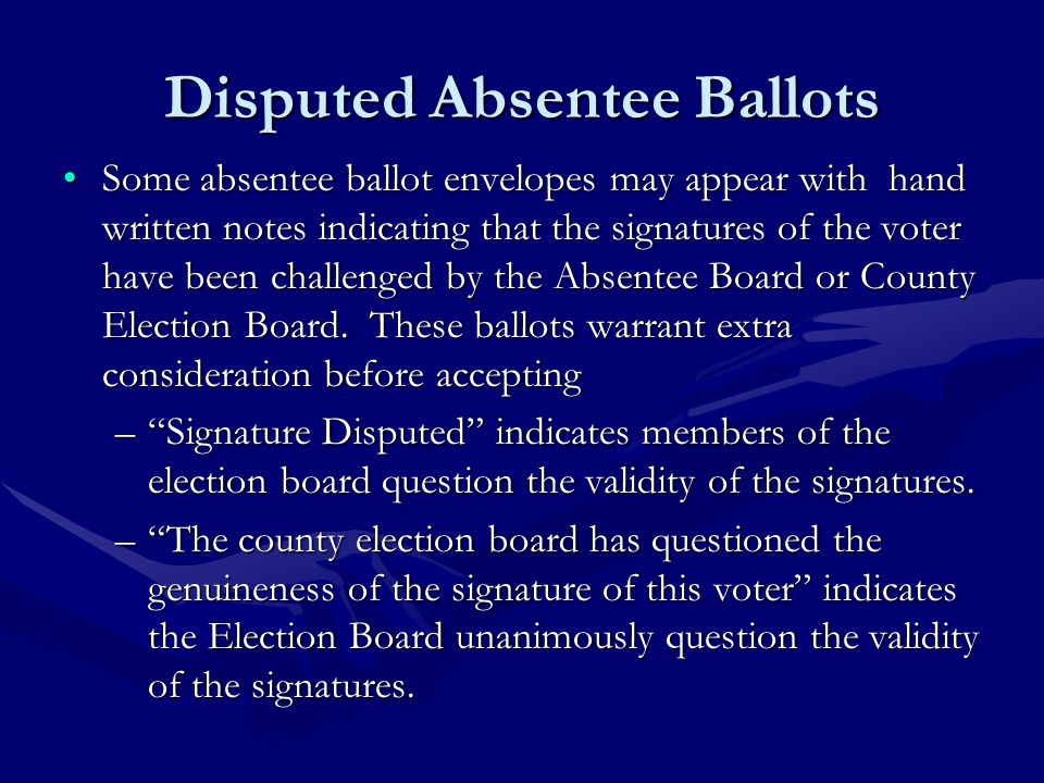 Disputed Absentee Ballots Some absentee ballot envelopes may appear with hand written notes indicating that the signatures of the voter have been challenged by the Absentee Board or County Election Board.