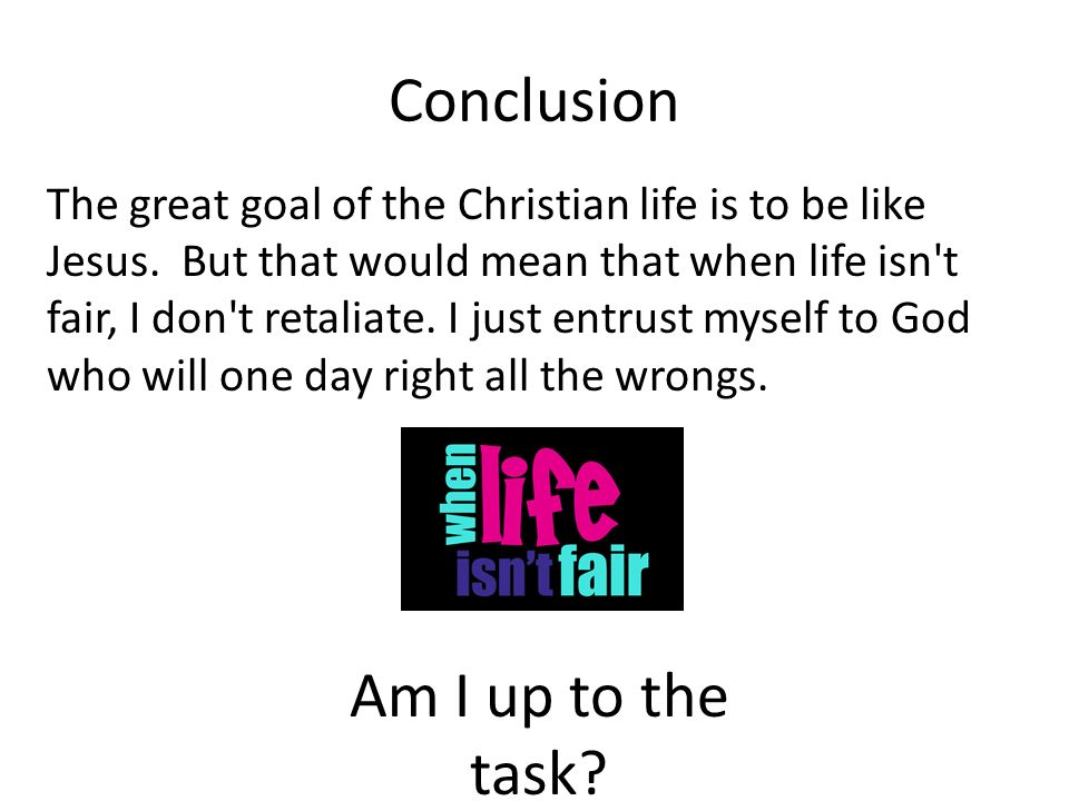 Conclusion The great goal of the Christian life is to be like Jesus.