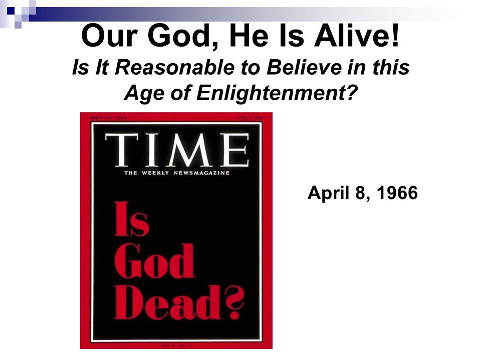 Our God, He Is Alive! Is It Reasonable to Believe in this Age of Enlightenment April 8, 1966