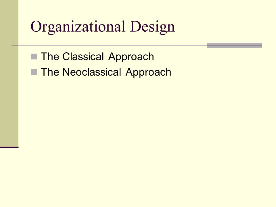 Organizational Design The Classical Approach The Neoclassical Approach