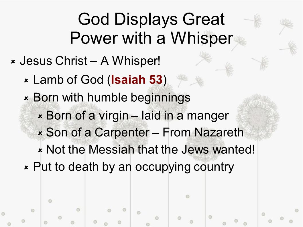 God Displays Great Power with a Whisper Jesus Christ – A Whisper.