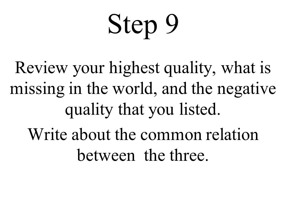 Step 9 Review your highest quality, what is missing in the world, and the negative quality that you listed.