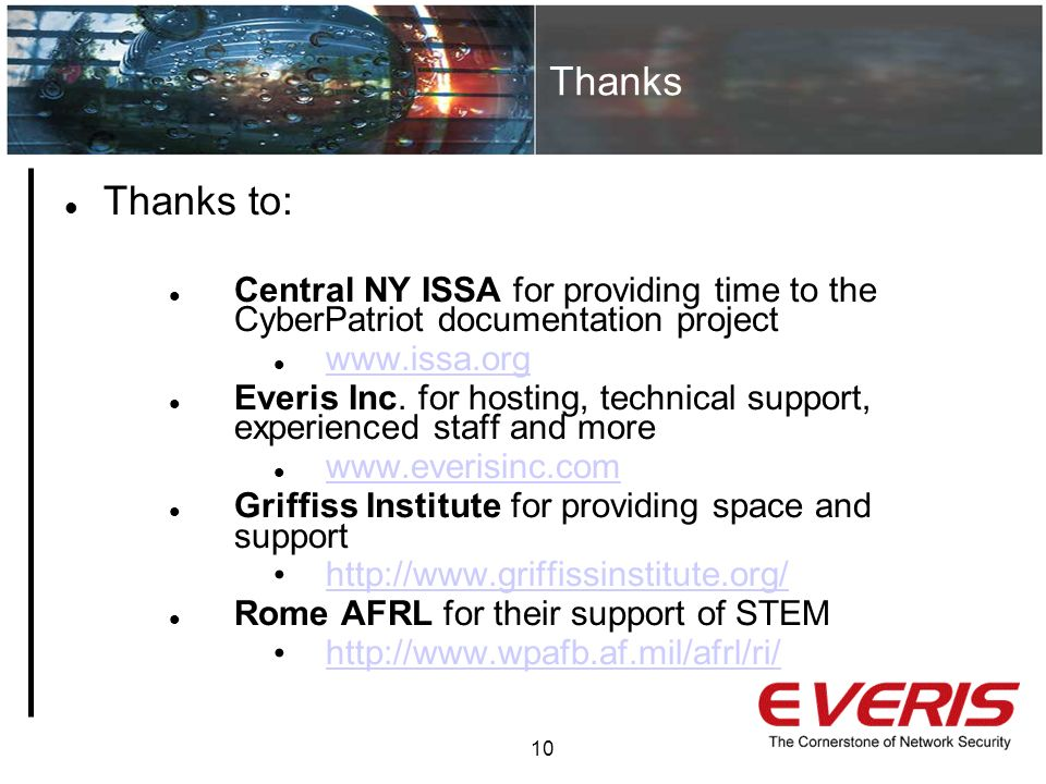 Thanks 10 Thanks to: Central NY ISSA for providing time to the CyberPatriot documentation project   Everis Inc.