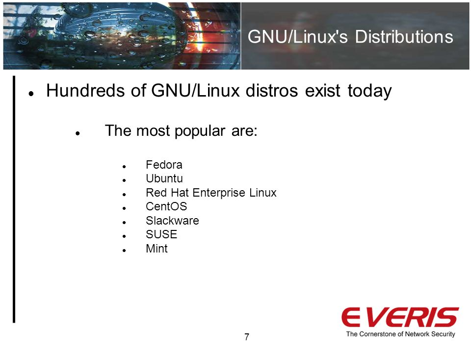 GNU/Linux s Distributions 7 Hundreds of GNU/Linux distros exist today The most popular are: Fedora Ubuntu Red Hat Enterprise Linux CentOS Slackware SUSE Mint
