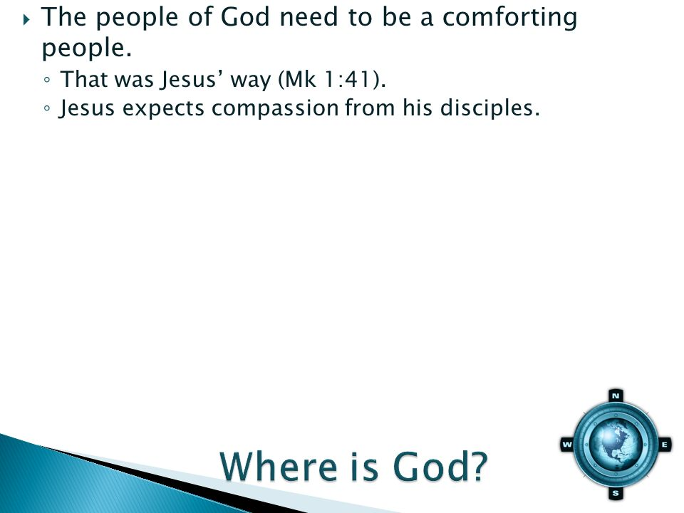 The people of God need to be a comforting people. That was Jesus way (Mk 1:41).