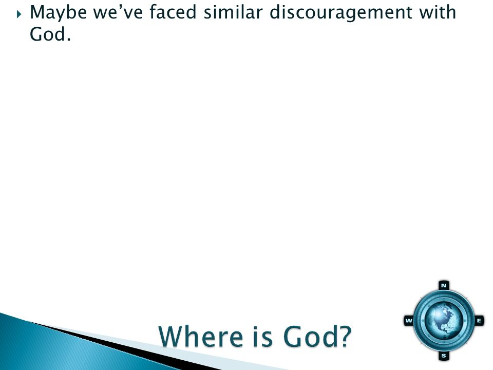 Maybe weve faced similar discouragement with God.