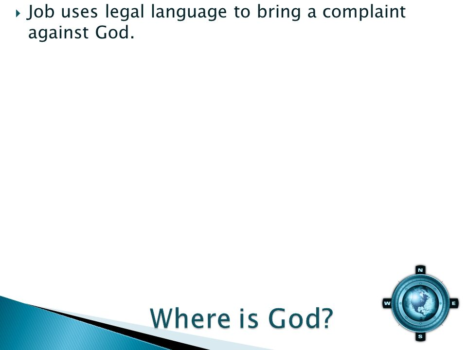 Job uses legal language to bring a complaint against God.