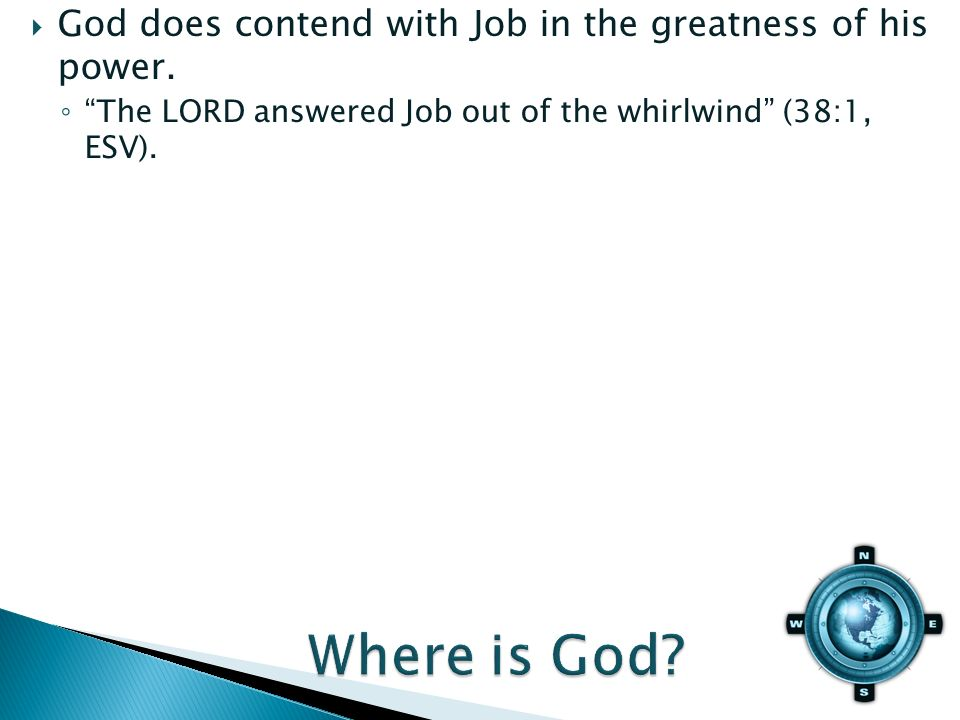 The LORD answered Job out of the whirlwind (38:1, ESV).
