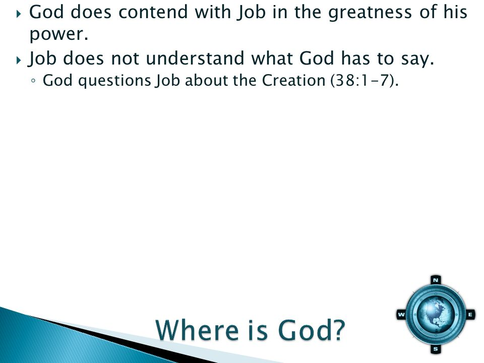 God does contend with Job in the greatness of his power.