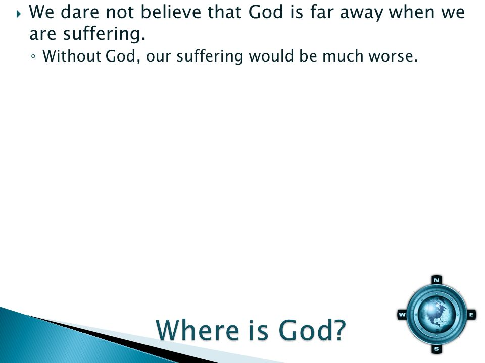 Without God, our suffering would be much worse.
