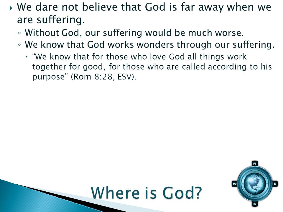 We dare not believe that God is far away when we are suffering.