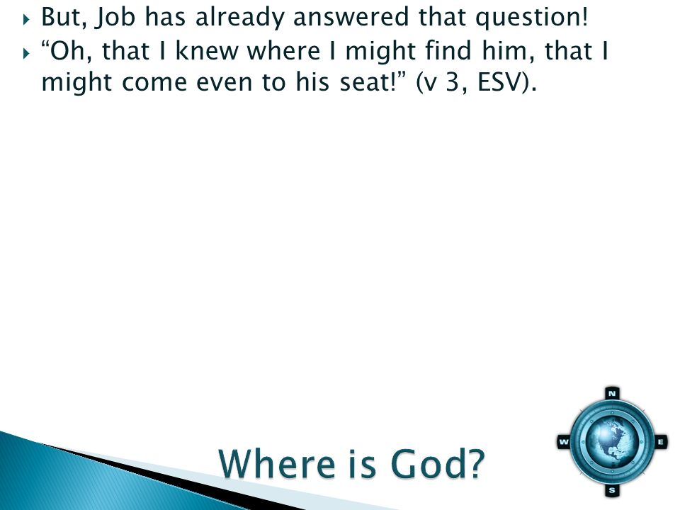 Oh, that I knew where I might find him, that I might come even to his seat! (v 3, ESV).