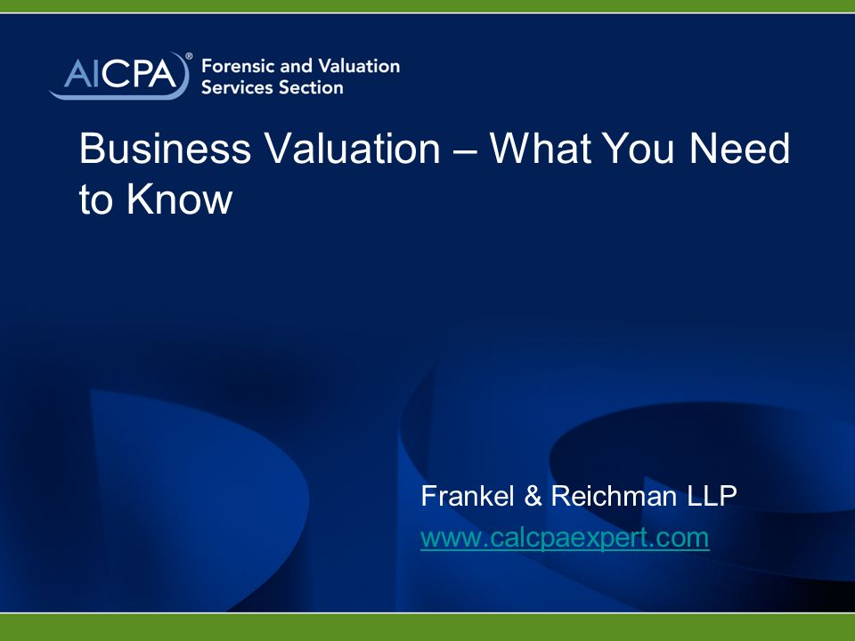 Business Valuation – What You Need to Know Frankel & Reichman LLP www.calcpaexpert.com