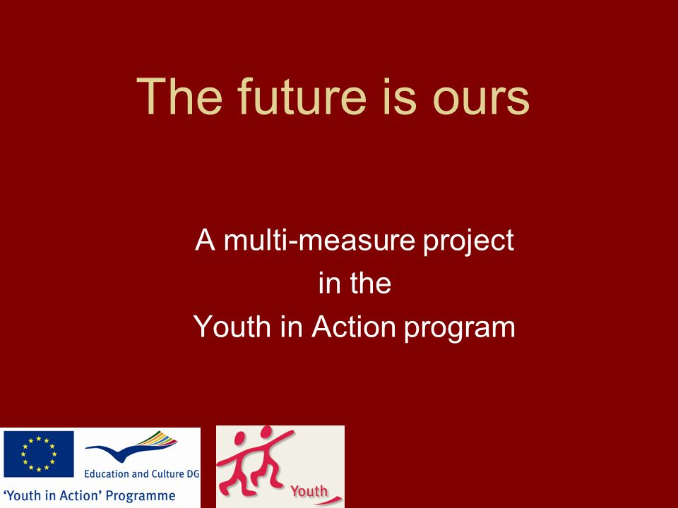 The future is ours A multi-measure project in the Youth in Action program