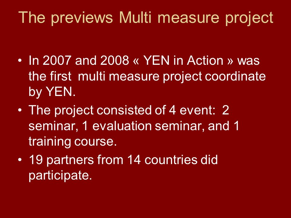 The previews Multi measure project In 2007 and 2008 « YEN in Action » was the first multi measure project coordinate by YEN.