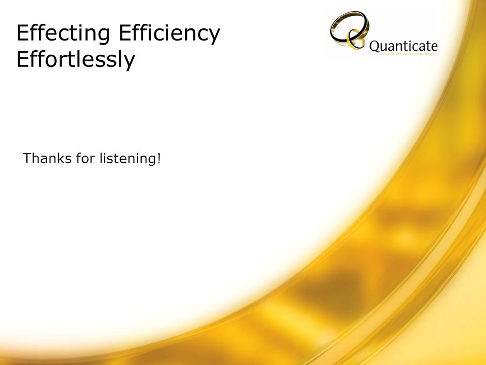 Effecting Efficiency Effortlessly Thanks for listening!