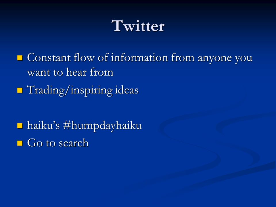 Twitter Constant flow of information from anyone you want to hear from Constant flow of information from anyone you want to hear from Trading/inspiring ideas Trading/inspiring ideas haikus #humpdayhaiku haikus #humpdayhaiku Go to search Go to search