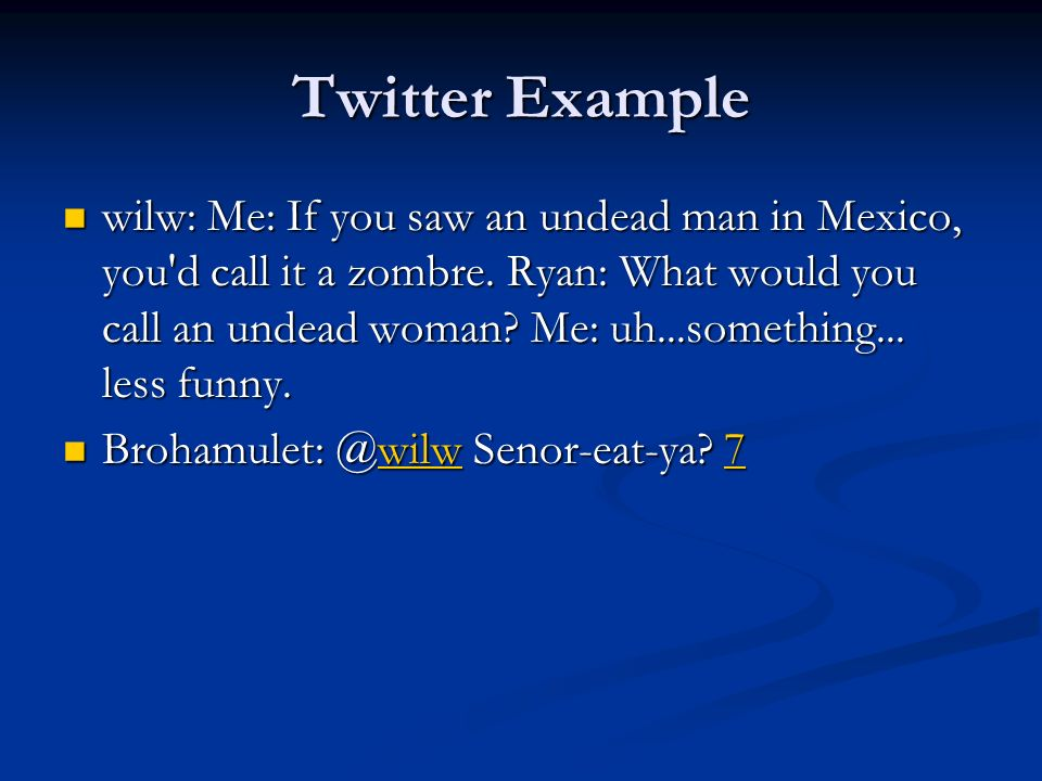 Twitter Example wilw: Me: If you saw an undead man in Mexico, you d call it a zombre.