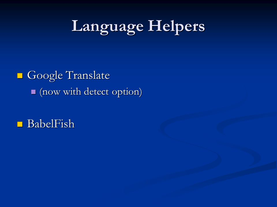 Language Helpers Google Translate Google Translate (now with detect option) (now with detect option) BabelFish BabelFish