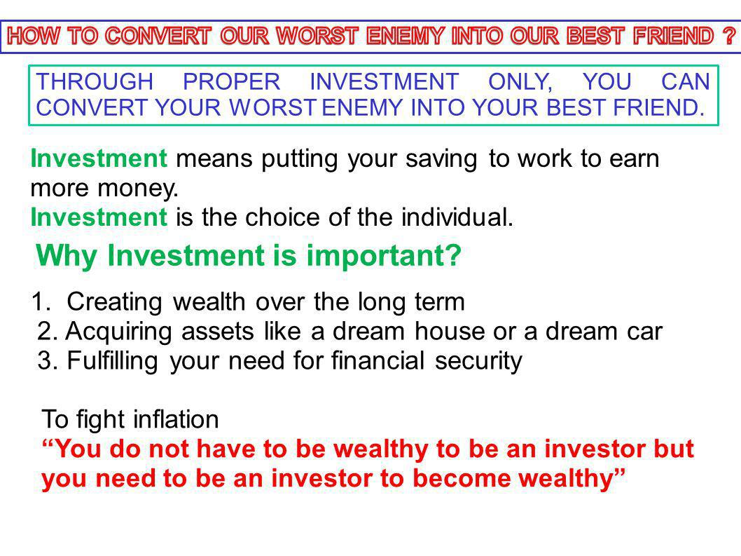 Investment means putting your saving to work to earn more money.