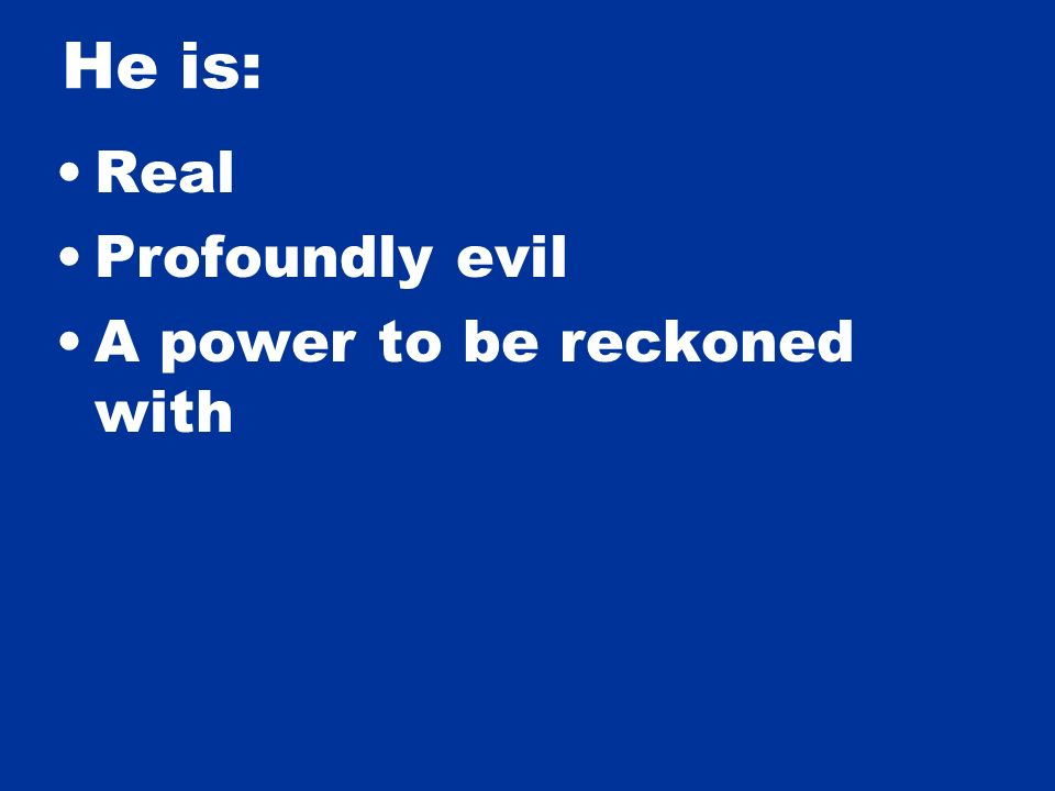 Real Profoundly evil A power to be reckoned with He is: