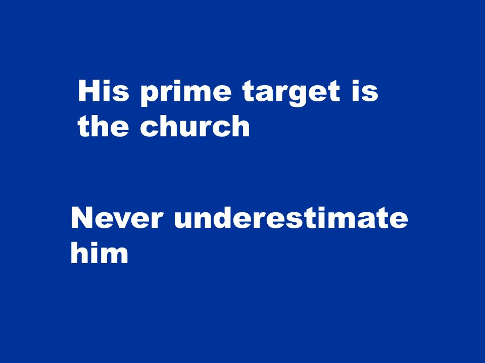 His prime target is the church Never underestimate him