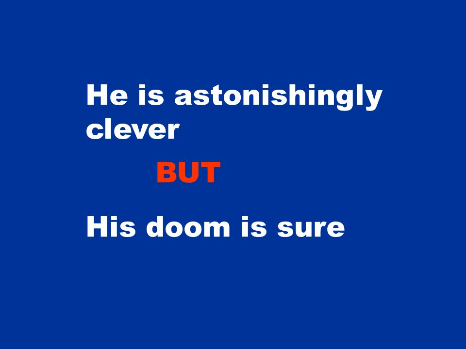 He is astonishingly clever His doom is sure BUT
