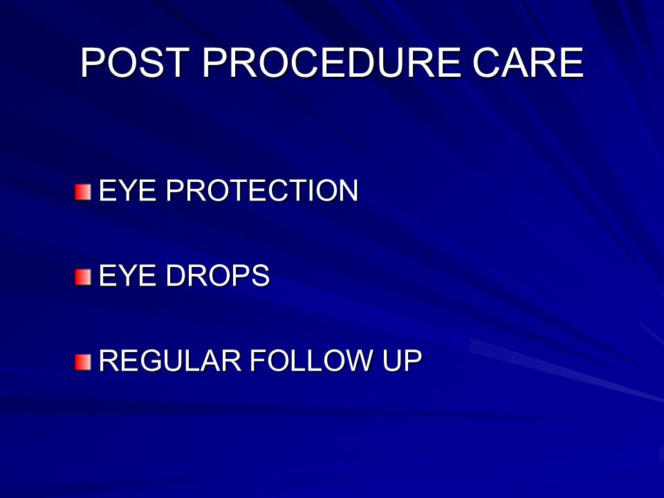 POST PROCEDURE CARE EYE PROTECTION EYE DROPS REGULAR FOLLOW UP