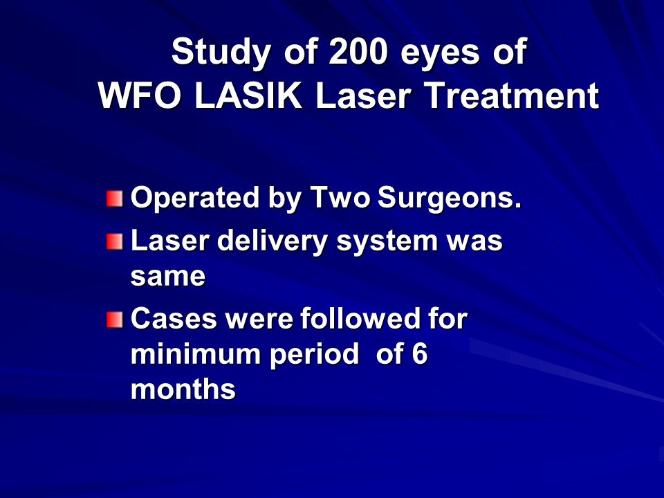 Study of 200 eyes of WFO LASIK Laser Treatment Operated by Two Surgeons.