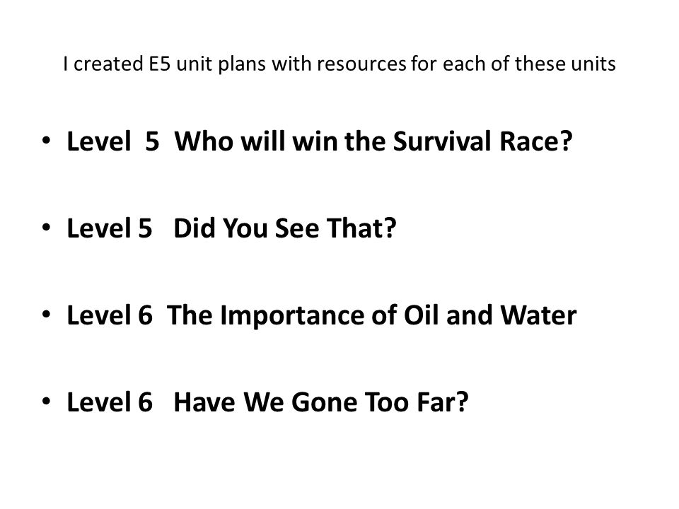 I created E5 unit plans with resources for each of these units Level 5 Who will win the Survival Race.
