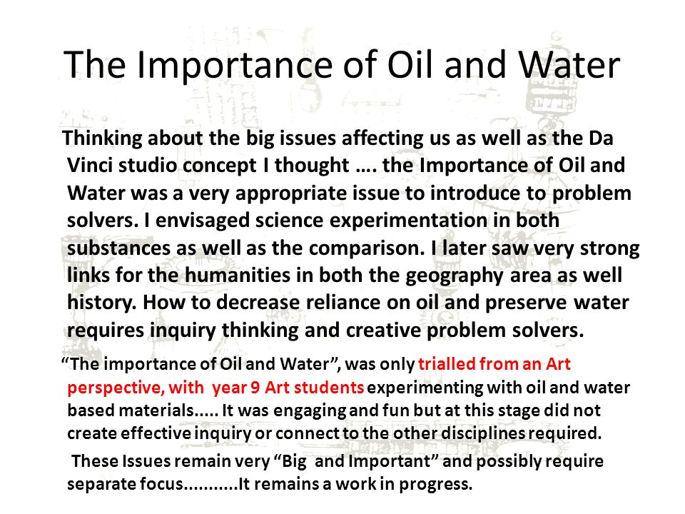 The Importance of Oil and Water Thinking about the big issues affecting us as well as the Da Vinci studio concept I thought ….