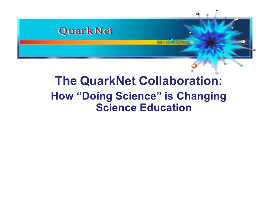 The QuarkNet Collaboration: How Doing Science is Changing Science Education