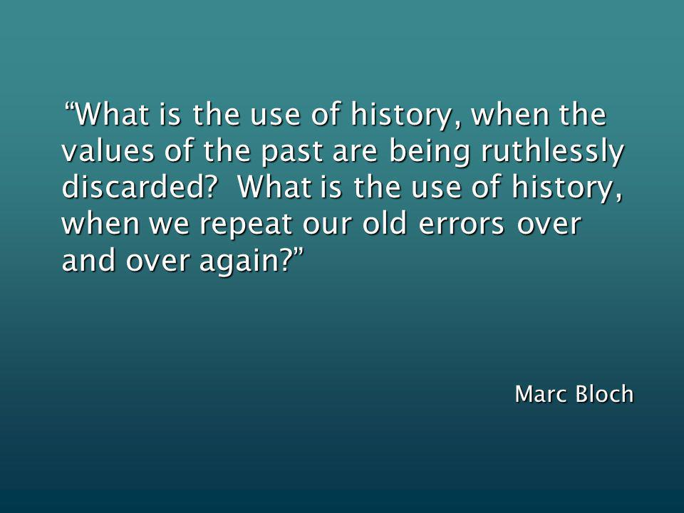 What is the use of history, when the values of the past are being ruthlessly discarded.