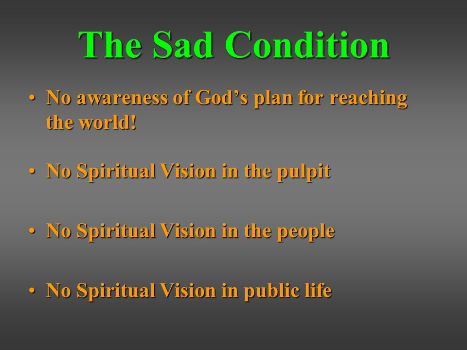 The Sad Condition No awareness of Gods plan for reaching the world!No awareness of Gods plan for reaching the world.