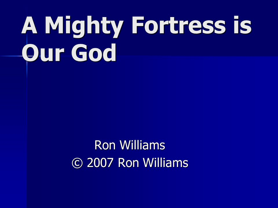A Mighty Fortress is Our God Ron Williams © 2007 Ron Williams