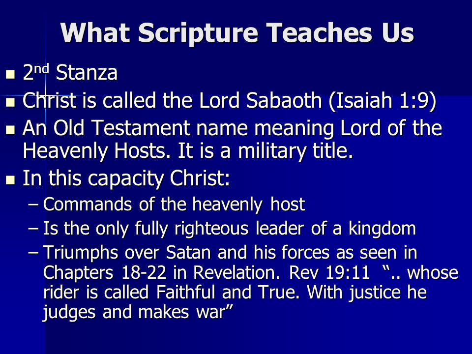 What Scripture Teaches Us 2 nd Stanza 2 nd Stanza Christ is called the Lord Sabaoth (Isaiah 1:9) Christ is called the Lord Sabaoth (Isaiah 1:9) An Old Testament name meaning Lord of the Heavenly Hosts.