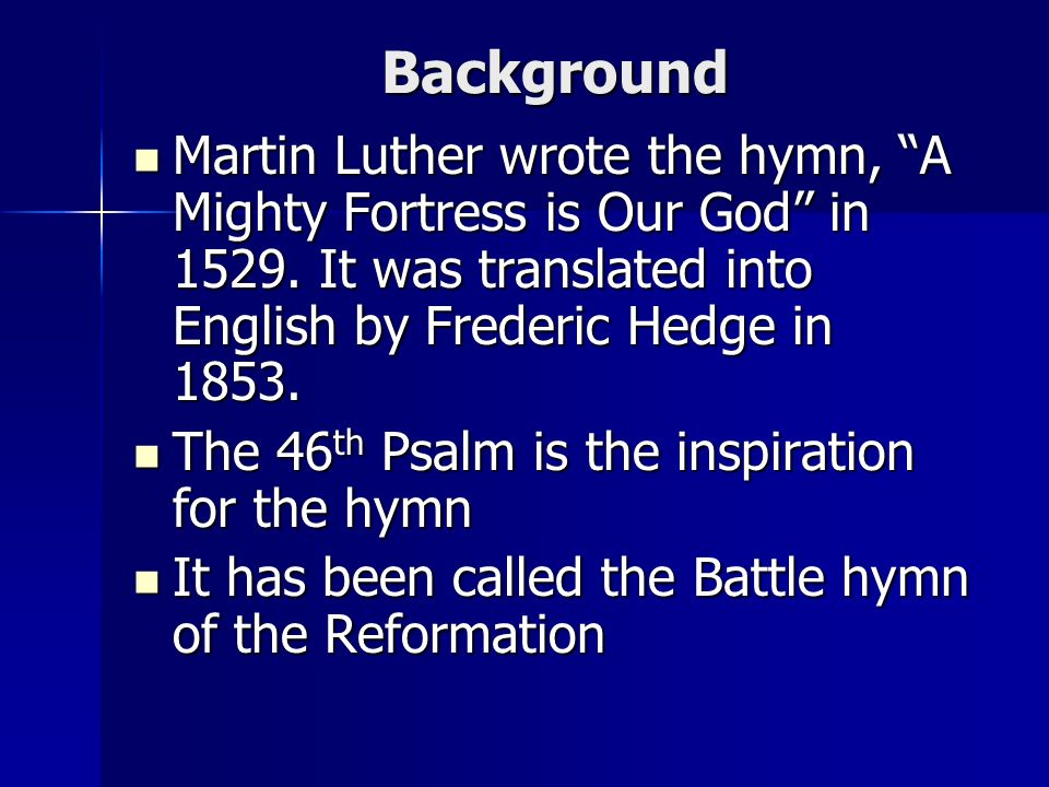 Background Martin Luther wrote the hymn, A Mighty Fortress is Our God in 1529.