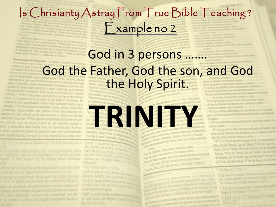 Is Chrisianty Astray From True Bible Teaching . God in 3 persons …….