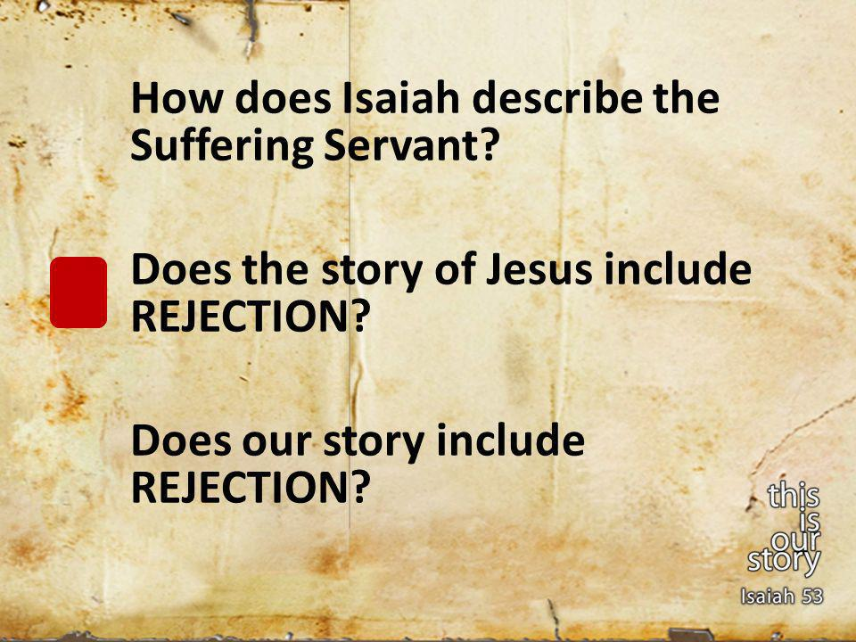 Does the story of Jesus include REJECTION Does our story include REJECTION