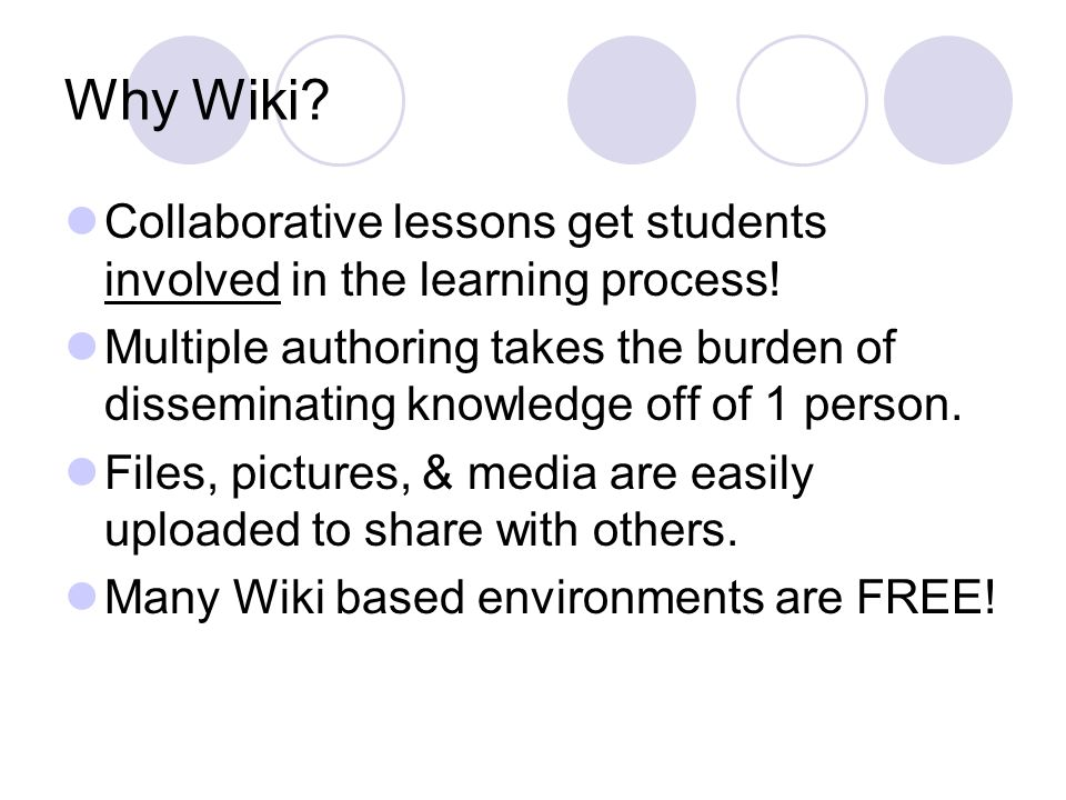 Why Wiki. Collaborative lessons get students involved in the learning process.