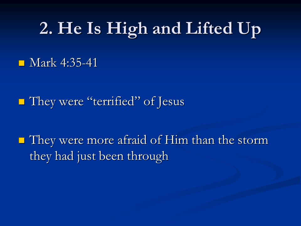 Mark 4:35-41 Mark 4:35-41 They were terrified of Jesus They were terrified of Jesus They were more afraid of Him than the storm they had just been through They were more afraid of Him than the storm they had just been through 2.