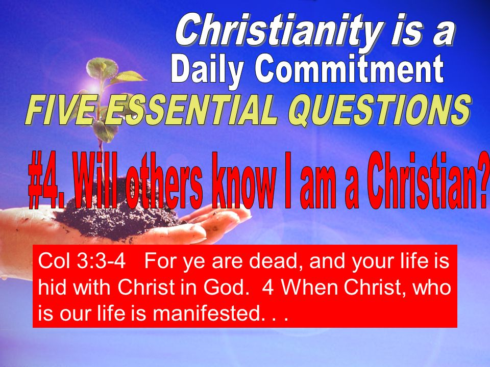 Col 3:3-4 For ye are dead, and your life is hid with Christ in God.