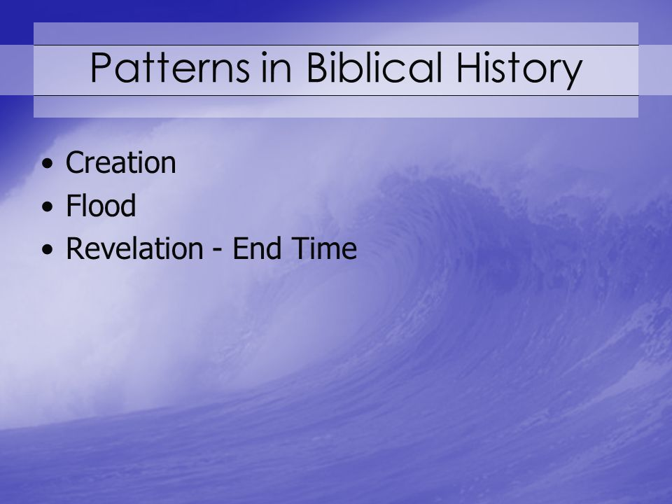 Patterns in Biblical History Creation Flood Revelation - End Time