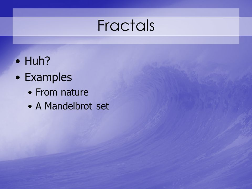 Fractals Huh Examples From nature A Mandelbrot set