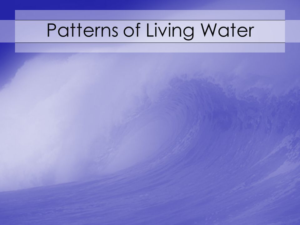 Patterns of Living Water