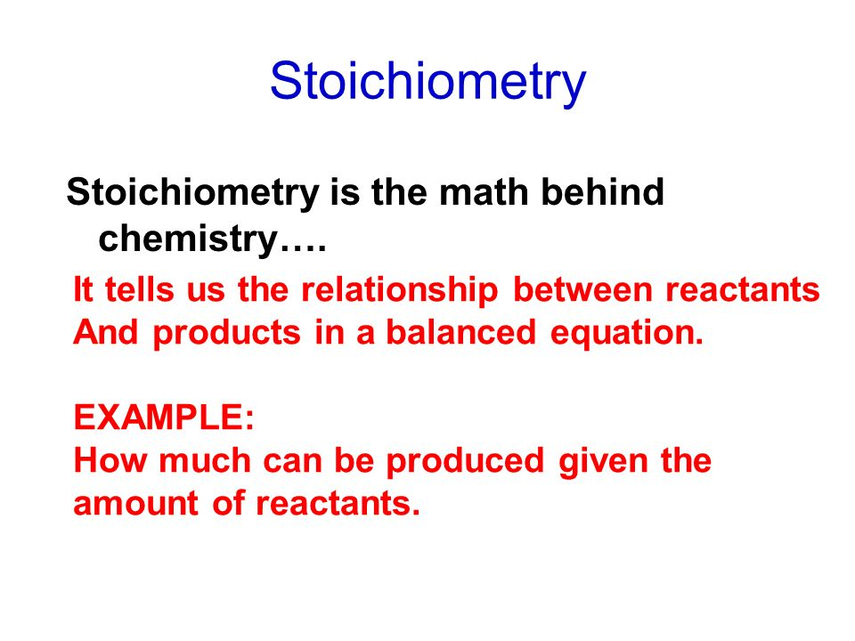 Stoichiometry Stoichiometry is the math behind chemistry….