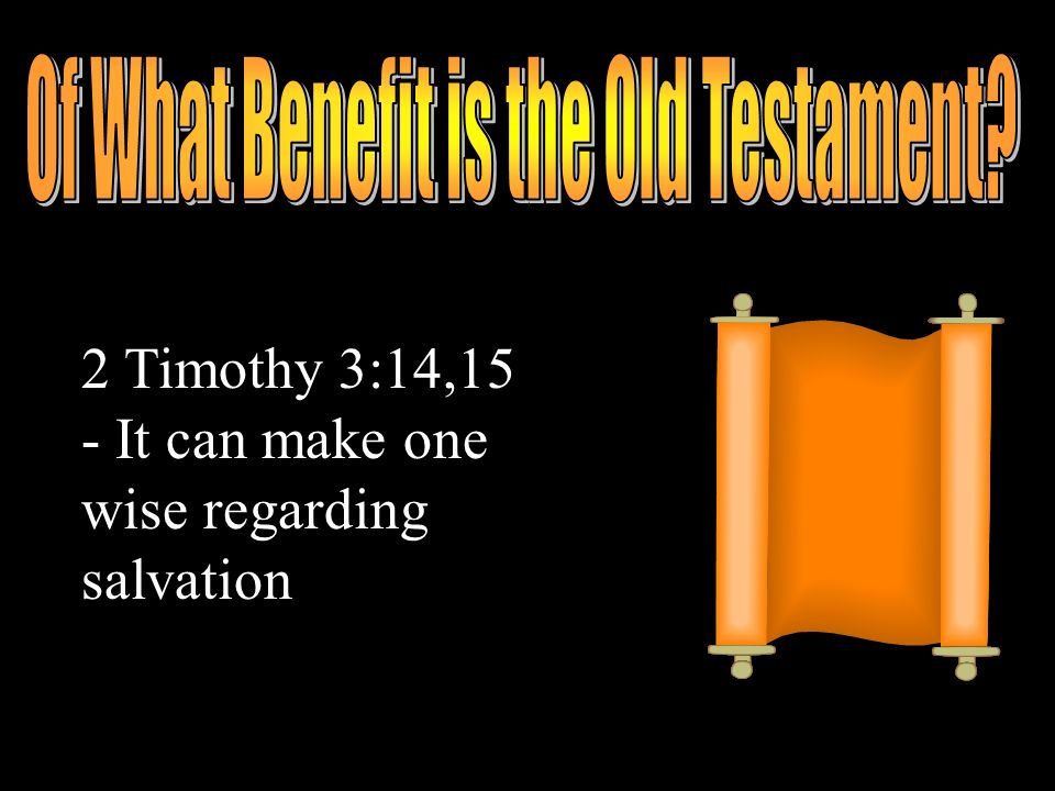 2 Timothy 3:14,15 - It can make one wise regarding salvation