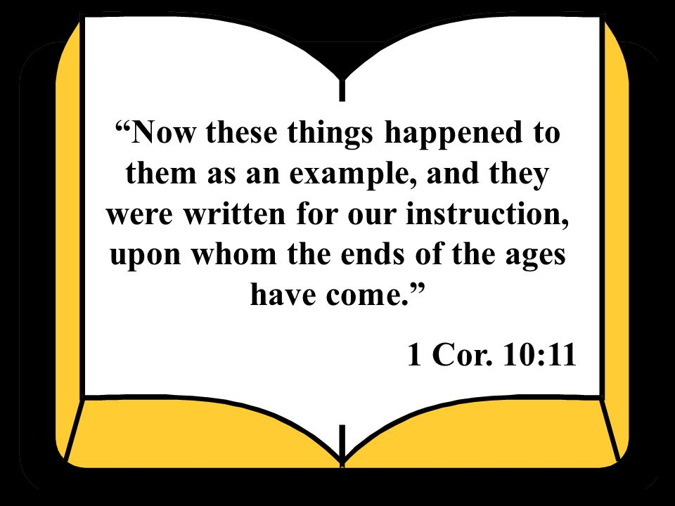 Now these things happened to them as an example, and they were written for our instruction, upon whom the ends of the ages have come.