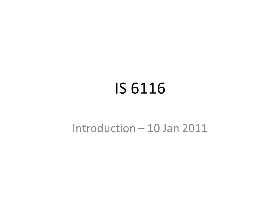 IS 6116 Introduction – 10 Jan 2011